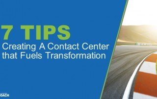 7 Tips for Creating A Contact Center that Fuels Transformation