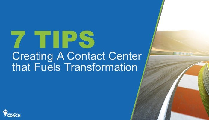 7-Tips-for-Creating-A-Contact-Center-that-Fuels-Transformation