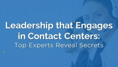 Leadership that engages in contact centers