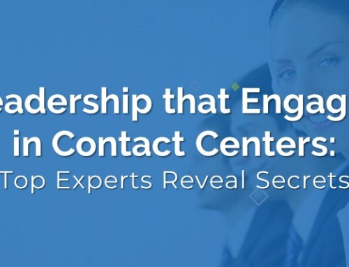 Leadership that Engages in Contact Centers: Top Experts Reveal Secrets