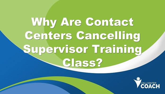 Why Are Contact Centers Cancelling Supervisor Training Class