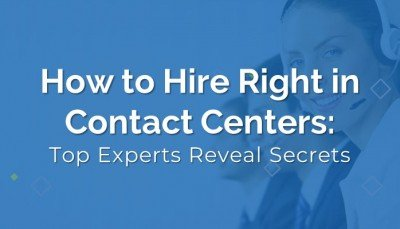 How to hire right in contact centers Top Experts Reveal Secrets