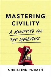 Christine Porath - Mastering Civility: A Manifesto for the Workplace